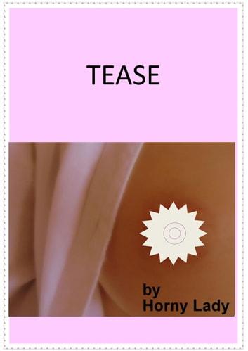 Tease ebook by Horny Lady