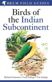 Birds of the Indian Subcontinent - India, Pakistan, Sri Lanka, Nepal, Bhutan, Bangladesh and the Maldives ebook by Richard Grimmett,Carol Inskipp,Tim Inskipp