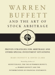 Warren Buffett and the Art of Stock Arbitrage - Proven Strategies for Arbitrage and Other Special Investment Situations ebook by Mary Buffett,David Clark