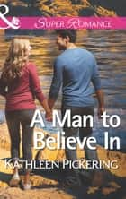 A Man to Believe In (Mills & Boon Superromance) 電子書 by Kathleen Pickering