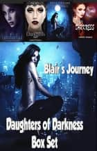 Daughters of Darkness Box Set: Blair's Journey ebook by Chrissy Peebles