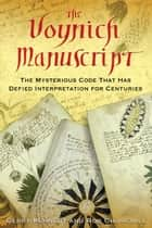 The Voynich Manuscript: The Mysterious Code That Has Defied Interpretation for Centuries ebook by Gerry Kennedy,Rob Churchill