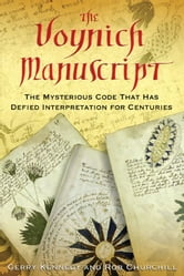 The Voynich Manuscript: The Mysterious Code That Has Defied Interpretation for Centuries - The Mysterious Code That Has Defied Interpretation for Centuries ebook by Gerry Kennedy,Rob Churchill