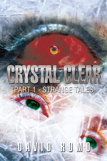 Crystal Clear - Part 1 - Strange Tales ebook by David Romo