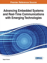 Advancing Embedded Systems and Real-Time Communications with Emerging Technologies ebook by Seppo Virtanen