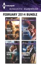 Harlequin Romantic Suspense February 2014 Bundle - Risk Taker\Cavanaugh Hero\Armed and Famous\Moving Target ebook by Lindsay McKenna, Marie Ferrarella, Jennifer Morey,...