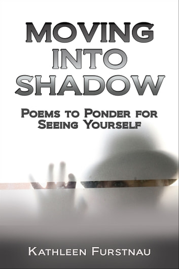 Moving Into Shadow Poems To Ponder For Seeing Yourself