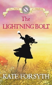 The Lightning Bolt: Chain of Charms 5 ebook by Kate Forsyth,Jeremy Reston