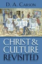 Christ and Culture Revisited ebook by D.A. Carson