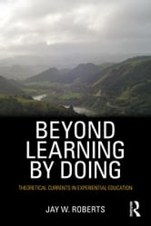 Beyond Learning by Doing - Theoretical Currents in Experiential Education ebook by Jay W. Roberts