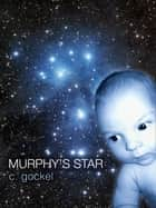 Murphy's Star ebook by C. Gockel