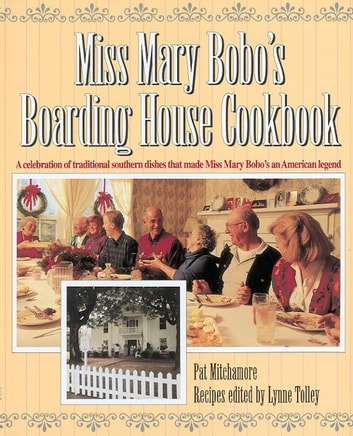 Miss Mary Bobo's Boarding House Cookbook - A Celebration of Traditional Southern Dishes that Made Miss Mary Bobo's an American Legend ebook by Pat Mitchamore