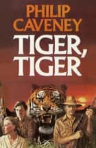 Tiger, Tiger ebook by Philip Caveney