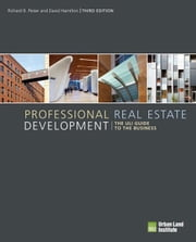 Professional Real Estate Development: The Uli Guide to the Business ebook by Peiser, Richard