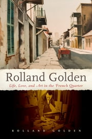 Rolland Golden - Life, Love, and Art in the French Quarter ebook by Rolland Golden