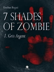 7 Shades of Zombie - Gris Argent ebook by Esteban Bogasi