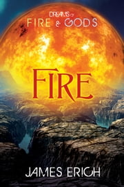 Dreams of Fire and Gods: Fire ebook by James Erich