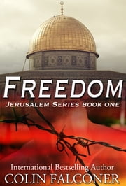 Freedom - The story of how Palestine became Israel ebook by Colin Falconer