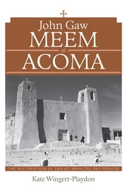John Gaw Meem at Acoma: The Restoration of San Esteban del Rey Mission ebook by Kate Wingert-Playdon