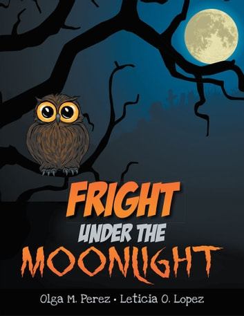 Fright Under the Moonlight ebook by Olga M. Perez
