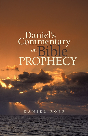 Daniel's Commentary on Bible Prophecy ebook by Daniel Ropp
