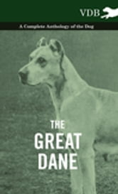 The Great Dane - A Complete Anthology of the Dog ebook by Various Authors
