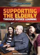 Supporting the Elderly Through Service Learning ebook by Marcia Amidon Lusted