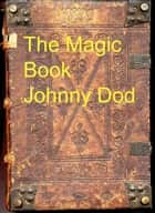 The Magic Book By Johnnydod ebook by Johnny Dod