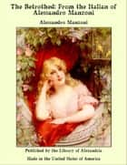 The Betrothed: From The Italian of Alessandro Manzoni ebook by Alessandro Manzoni
