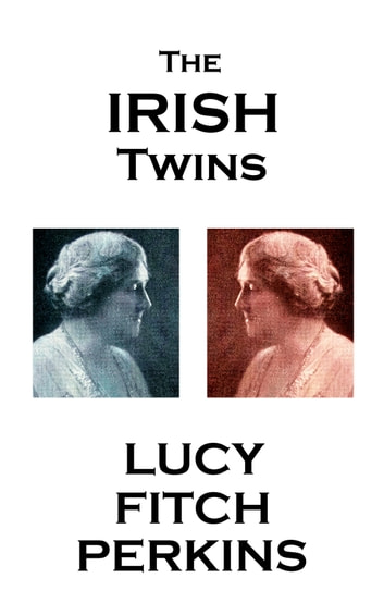 The Irish Twins ebook by Lucy Fitch Perkins