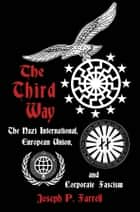 The Third Way - The Nazi International, European Union, and Corporate Fascism ebook by Joseph P. Farrell