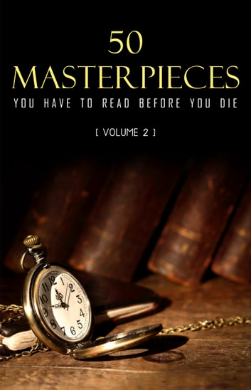 50 Masterpieces you have to read before you die Vol: 2 eBook by Lewis Carroll,Mark Twain,Jules Verne,Oscar Wilde,Arthur Conan Doyle,Louisa May Alcott,Jane Austen,G. K. Chesterton,Wilkie Collins,Charles Dickens,Fyodor Dostoyevsky,Alexandre Dumas,F. Scott Fitzgerald,E. M Forster,Thomas Hardy,Hermann Hesse,James Joyce,Jack London,H.P. Lovecraft,Lucy Maud Montgomery,Edgar Allan Poe,Marcel Proust,William Shakespeare,Robert Louis Stevenson,H. G. Wells,Virginia Woolf,Rudyard Kipling,D. H. Lawrence,Thomas Mann,William Somerset Maugham,Herman Melville,George Sand,Mary Shelley,Walter Scott,Leo Tolstoy,Bram Stoker