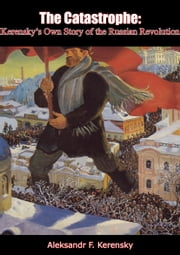 The Catastrophe - Kerensky's Own Story of the Russian Revolution ebook by Aleksandr F. Kerensky