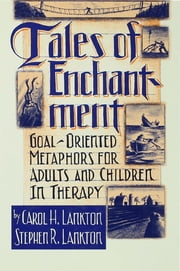 Tales Of Enchantment - Goal-Oriented Metaphors For Adults And Children In Therapy ebook by Carol H. Lankton,Stephan R. Lankton