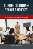 Congratulations! You are a Manager ebook by Lee E. Jacokes