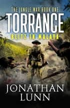 Torrance: Blitz in Malaya - A completely gripping WW2 adventure ebook by Jonathan Lunn