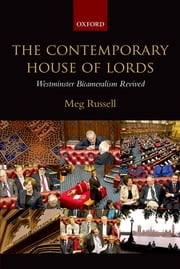 The Contemporary House of Lords - Westminster Bicameralism Revived ebook by Meg Russell
