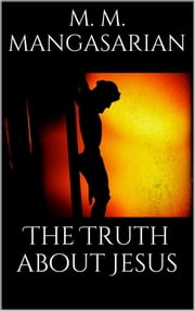 The Truth About Jesus ebook by M. M. Mangasarian
