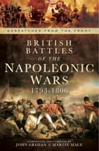 British Battles of the Napoleonic Wars 1793-1806 - Despatched from the Front ebook by Martin  Mace, John Grehan