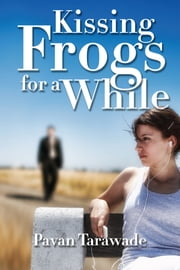 Kissing frogs for a while ebook by Pavan Tarawade