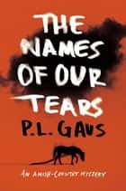 The Names of Our Tears - An Amish-Country Mystery ebook by P. L. Gaus