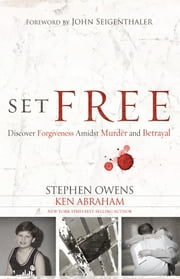 Set Free - Discover Forgiveness Amidst Murder and Betrayal ebook by Stephen Owens,Ken Abraham,John Seigenthaler