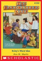 The Baby-Sitters Club #100: Kristy's Worst Idea ebook by Ann M. Martin