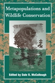 Metapopulations and Wildlife Conservation ebook by Dale Richard McCullough,Dale Richard McCullough,Jonathan Ballou,Bradley Stith,Bill Pranty,Glen Woolfenden,F. Lance Craighead