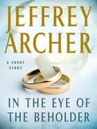 In the Eye of the Beholder ebook by Jeffrey Archer