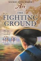 The Fighting Ground ebook by Avi