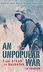 An Unpopular War - From afkak to bosbefok ebook by JH Thompson