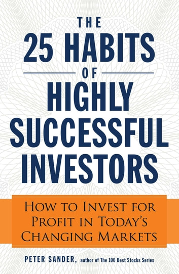 The 25 habits of highly successful investors ebook by peter sander the 25 habits of highly successful investors how to invest for profit in todays changing fandeluxe Gallery