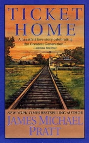 Ticket Home - A Novel ebook by James Michael Pratt