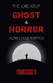 The Greatest Ghost and Horror Stories Ever Written: volume 1 (The Dunwich Horror, The Tell-Tale Heart, Green Tea, The Monkey's Paw, The Willows, The Shadows on the Wall, and many more!) ebook by M. R. James, E. F. Benson, H. P. Lovecraft,...